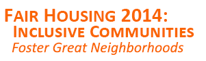 Fair Housing 2014: Inclusive Communities Foster Great Neighborhoods